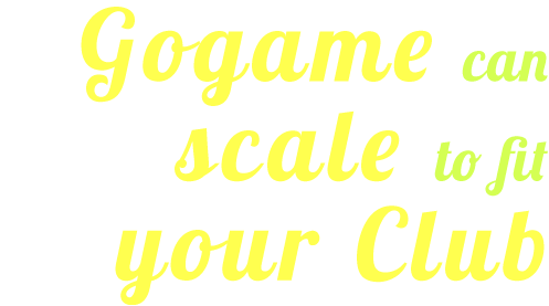 GoGame can scale to fit your club